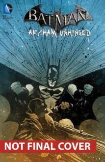 Batman: Arkham Unhinged, Vol. 4 - Karen Traviss,Derek Fridolfs,Various