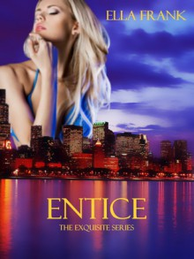 Entice (Exquisite, #2) - Ella Frank