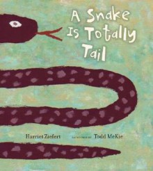 A Snake Is Totally Tail - Harriet Ziefert