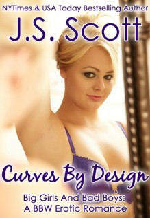 Curves by Design: A BBW Erotic Romance - J.S. Scott