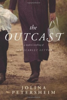 The Outcast: a modern retelling of The Scarlet Letter - Jolina Petersheim
