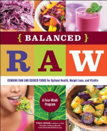 Balanced Raw: Combine Raw and Cooked Foods for Optimal Health, Weight Loss, and Vitality Burst: A Four-Week Program - Tina Leigh C.H.H.C C.P.C
