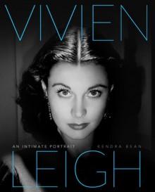 Vivien Leigh: An Intimate Portrait - Kendra Bean