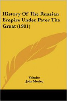 History Of The Russian Empire Under Peter The Great - Voltaire