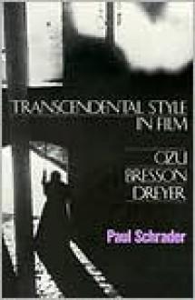 Transcendental Style in Film: Ozu, Bresson, Dreyer - Paul Schrader