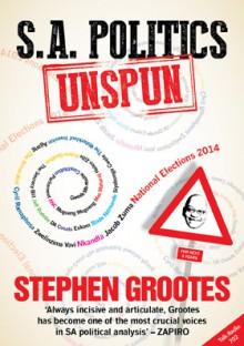 S.A. Politics Unspun - Stephen Grootes