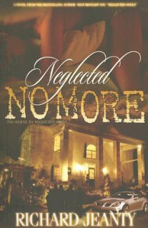 Neglected No More: The Sequel to Neglected Souls - Richard Jeanty