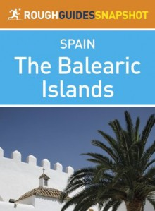 The Balearic Islands Rough Guides Snapshot Spain (includes Ibiza, Formentera, Mallorca and Menorca) - Simon Baskett, Rough Guides
