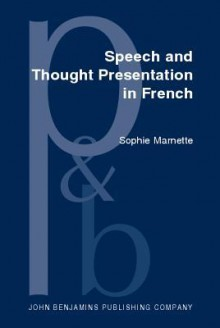 Speech and Thought Presentation in French: Concepts and Strategies - sophie Marnette