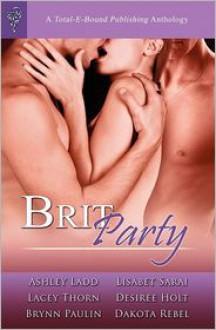 Brit Party Anthology (includes Boy Toys) - Ashley Ladd, Brynn Paulin, Lisabet Sarai, Lacey Thorn, Dakota Rebel, Desiree Holt