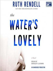 The Water's Lovely - Ruth Rendell, Rosalyn Landor