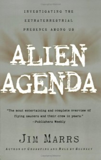 Alien Agenda: Investigating the Extraterrestrial Presence Among Us - Jim Marrs