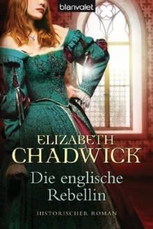 Die englische Rebellin: Historischer Roman (German Edition) - Elizabeth Chadwick, Nina Bader