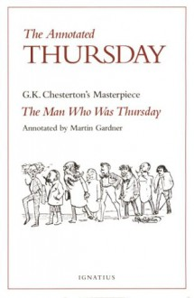 The Annotated Thursday: G.K. Chesterton's Masterpiece, the Man Who Was Thursday - G.K. Chesterton, Martin Gardner