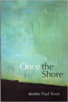 Once the Shore - Paul Yoon