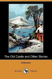 The Old Castle and Other Stories (Dodo Press) - Unknown