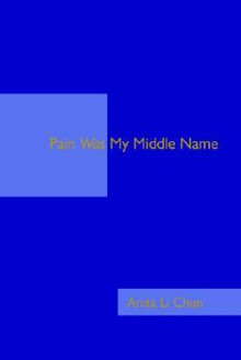 Pain Was My Middle Name - Anita Chun