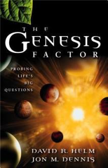 The Genesis Factor: Probing Life's Big Questions - David Helm