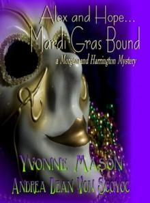Alex and Hope Mardi Gras Bound A Morgan and Harrington Mystery (When Fates Collide) - Yvonne Mason, Andrea Dean Van Scoyoc, Kelly J Koch
