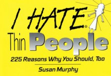 I Hate Thin People - Susan Murphy