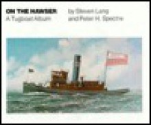 On the Hawser: A Tugboat Album - Steven Lang, Peter H. Spectre