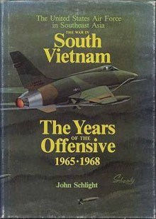 The War In South Vietnam: The Years of the Offensive 1965-1968 - John Schlight