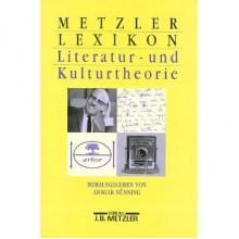 Metzler Lexikon Literatur Und Kulturtheorie: Ansätze, Personen, Grundbegriffe - Ansgar Nünning, Ansgar Nünning