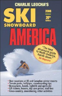 Leocha's Ski Snowboard America 2008: Top Winter Resorts in USA and Canada (Ski Snowboard America and Canada) (Ski Snowboard America and Canada) - Charlie A. Leocha