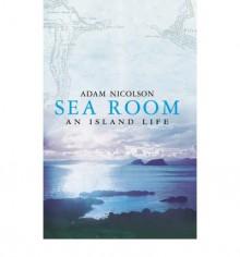 Sea Room - Adam Nicolson