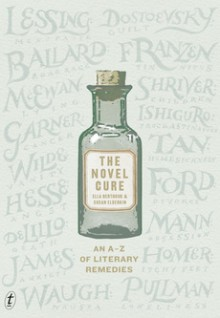 The Novel Cure, An A-Z of Literary Remedies - Ella Berthoud,Susan Elderkin