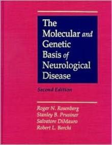 The Molecular And Genetic Basis Of Neurological Disease - Roger N. Rosenberg, Stanley B. Prusiner