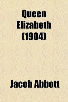 Queen Elizabeth - Jacob Abbott, Desmond Gahan