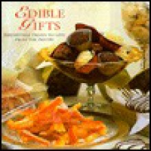 Edible Gifts: Irresistible Treats to Give from the Pantry - Fiona Eaton