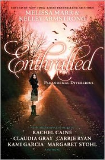 Enthralled: Paranormal Diversions - Kelley Armstrong, Ally Condie, Melissa Marr, Jessica Verday