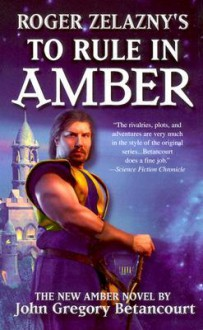 "Roger Zelazny's ""The Dawn Of Amber"" Book3: To Rule In Amber - John Gregory Betancourt"