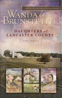 The Storekeeper's Daughter/The Quilter's Daughter/The Bishop's Daughter - Wanda E. Brunstetter