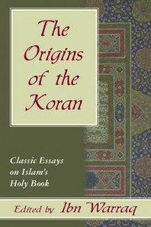The Origins of the Koran: Classic Essays on Islam's Holy Book - Ibn Warraq