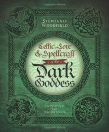 Celtic Lore & Spellcraft of the Dark Goddess: Invoking the Morrigan - Stephanie Woodfield