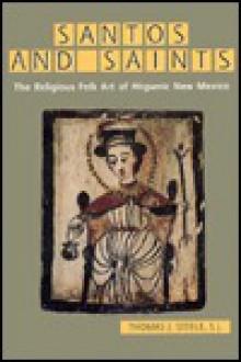Santos and Saints: The Religious Folk Art of Hispanic New Mexico - Thomas J. Steele