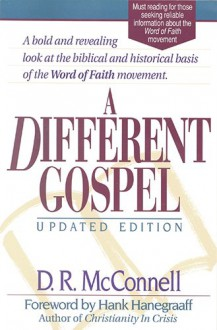 A Different Gospel: Biblical and Historical Insights Into the Word of Faith Movement - Dan R. McConnell