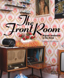 Front Room: Migrant Aesthetics in the Home - Michael McMillan, Stuart Hall