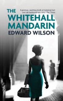 The Whitehall Mandarin - Edward Wilson
