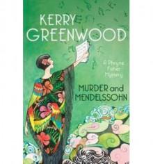 Murder and Mendelssohn - Kerry Greenwood