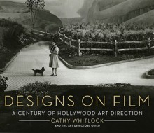 Designs on Film: A Century of Hollywood Art Direction - Cathy Whitlock