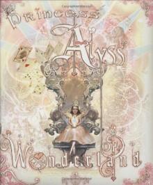 Princess Alyss of Wonderland - Frank Beddor, Catia Chien, Vance Kovacs, Christina Craemer, Teresa Dikun