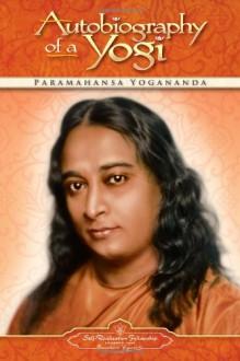 Autobiography of a Yogi - Paramahansa Yogananda, W.Y. Evans-Wentz
