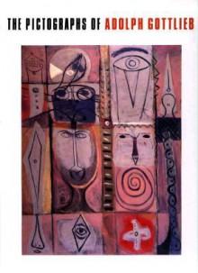 The Pictographs Of Adolph Gottlieb - Lawrence Alloway, Lawrence Essays by Alloway, Charlotta Kotik, Linda Konheim Kramer