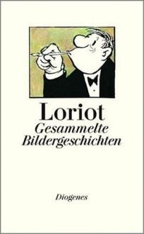 Gesammelte Bildergeschichten - Loriot