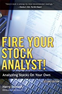 Fire Your Stock Analyst!: Analyzing Stocks On Your Own (2nd Edition) - Harry Domash