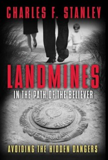 Landmines in the Path of the Believer: Avoiding the Hidden Dangers - Charles F. Stanley